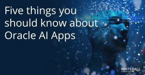 Five things you should know about Oracle AI Apps