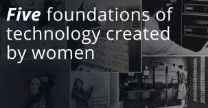 Five foundations of technology created by women
