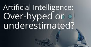 Artificial Intelligence: Over-hyped or underestimated?
