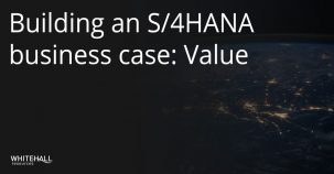 Building a business case for S/4HANA: Value